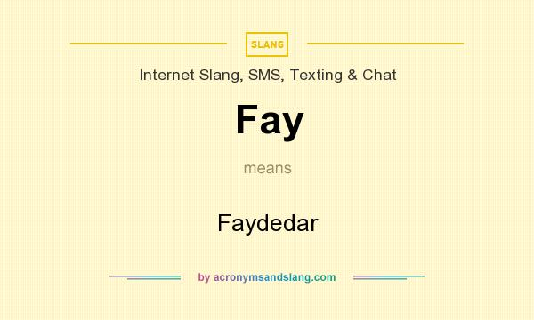 What does Fay mean? It stands for Faydedar