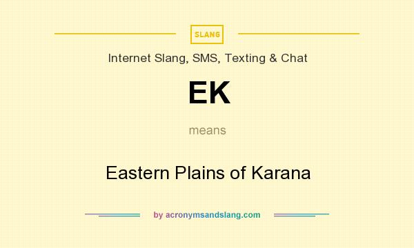 What does EK mean? It stands for Eastern Plains of Karana