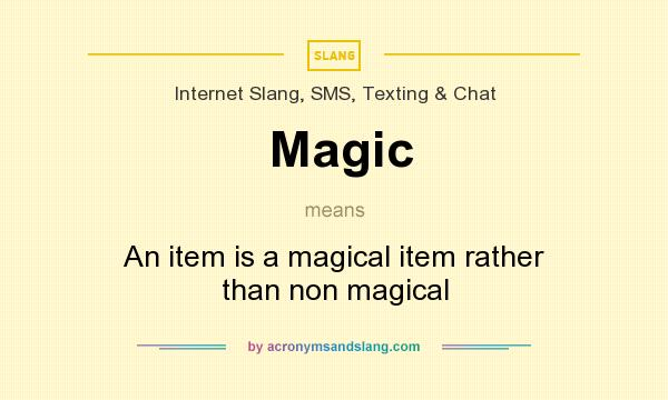 What does Magic mean? It stands for An item is a magical item rather than non magical