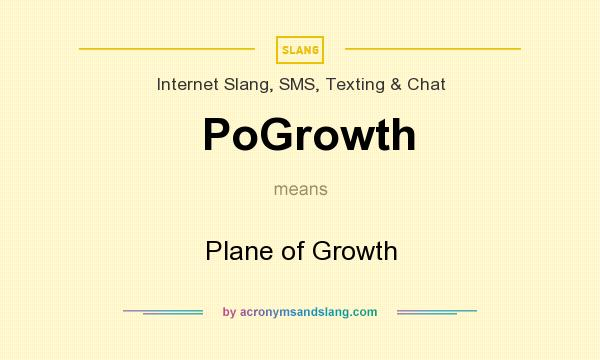 What does PoGrowth mean? It stands for Plane of Growth