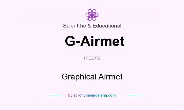 What does G-Airmet mean? It stands for Graphical Airmet