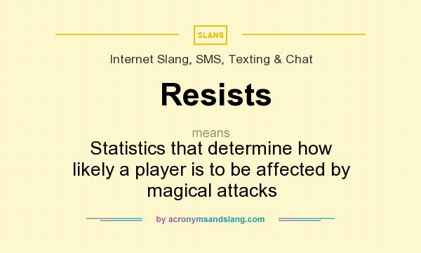 What does Resists mean? It stands for Statistics that determine how likely a player is to be affected by magical attacks