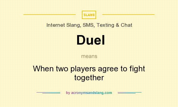 What does Duel mean? It stands for When two players agree to fight together