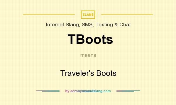 What does TBoots mean? It stands for Traveler`s Boots