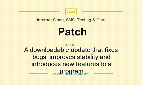 What does Patch mean? It stands for A downloadable update that fixes bugs, improves stability and introduces new features to a program