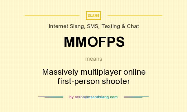 What does MMOFPS mean? It stands for Massively multiplayer online first-person shooter