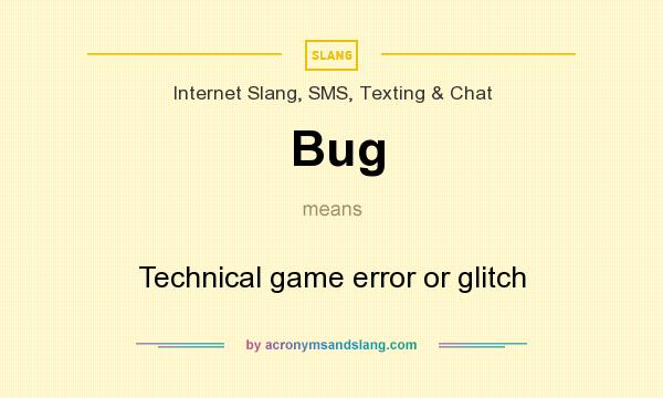 What does Bug mean? It stands for Technical game error or glitch