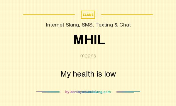 What does MHIL mean? It stands for My health is low