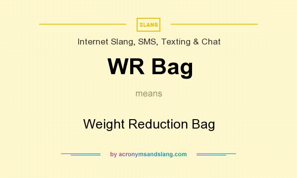 What does WR Bag mean? It stands for Weight Reduction Bag