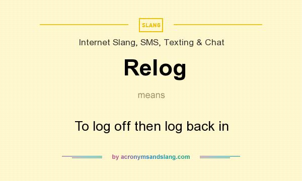 What does Relog mean? It stands for To log off then log back in