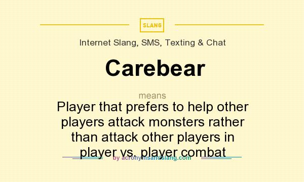What does Carebear mean? It stands for Player that prefers to help other players attack monsters rather than attack other players in player vs. player combat