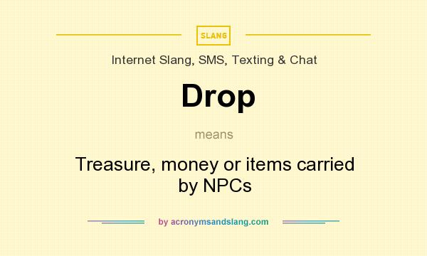 What does Drop mean? It stands for Treasure, money or items carried by NPCs