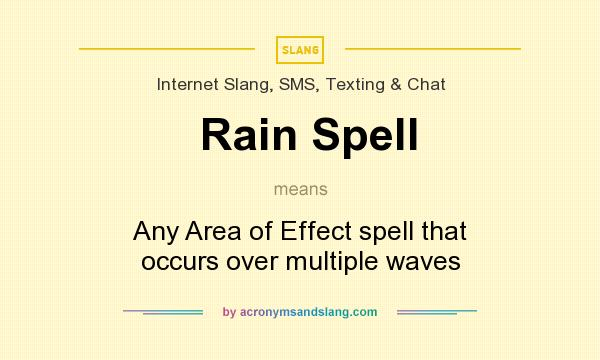 What does Rain Spell mean? It stands for Any Area of Effect spell that occurs over multiple waves