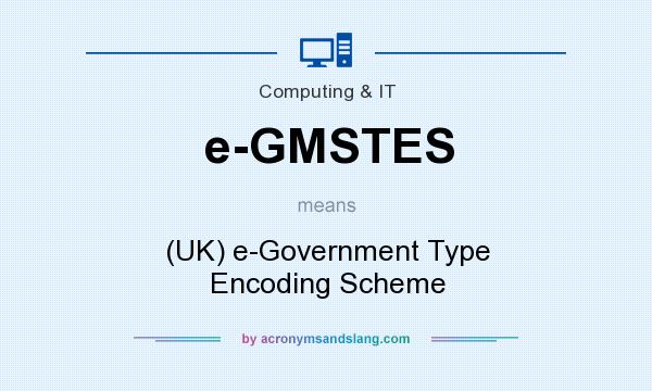 What does e-GMSTES mean? It stands for (UK) e-Government Type Encoding Scheme
