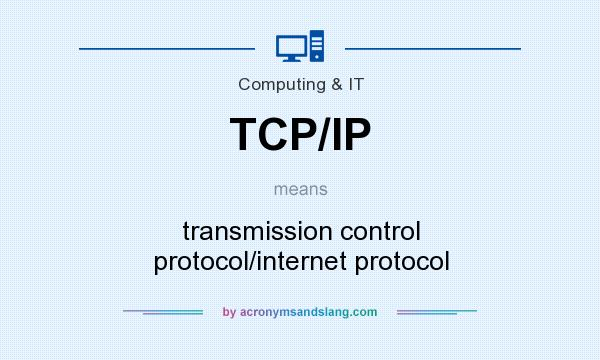 What does TCP/IP mean? It stands for transmission control protocol/internet protocol