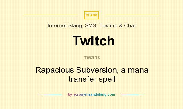 What does Twitch mean? It stands for Rapacious Subversion, a mana transfer spell