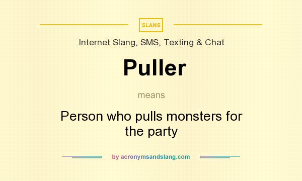 What does Puller mean? It stands for Person who pulls monsters for the party
