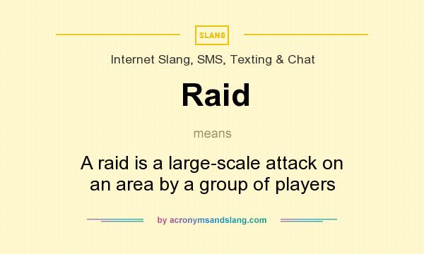 What does Raid mean? It stands for A raid is a large-scale attack on an area by a group of players
