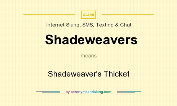 What does Shadeweavers mean? It stands for Shadeweaver`s Thicket