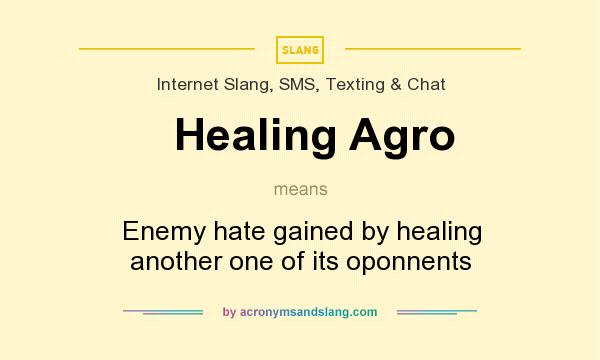 What does Healing Agro mean? It stands for Enemy hate gained by healing another one of its oponnents