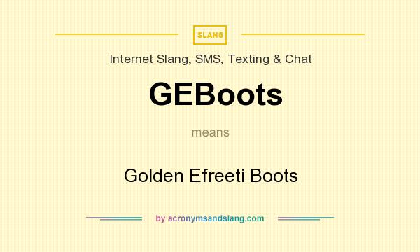 What does GEBoots mean? It stands for Golden Efreeti Boots