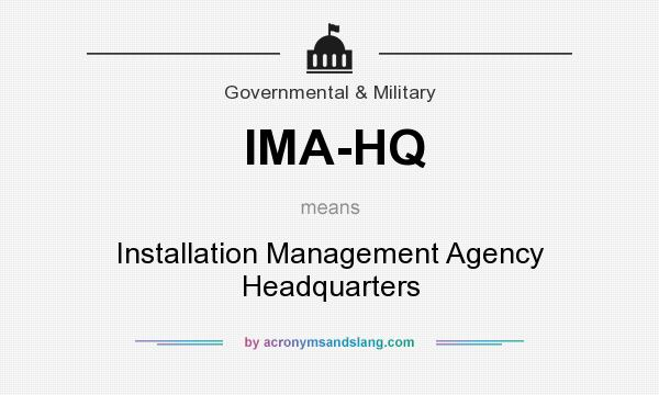 What Does Ima Hq Mean Definition Of Stands For Installation Management Agency Headquarters By Acronymsandslang