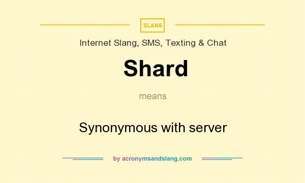 What does Shard mean? It stands for Synonymous with server