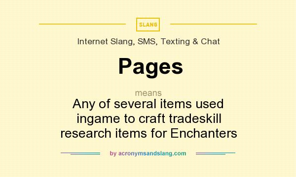 What does Pages mean? It stands for Any of several items used ingame to craft tradeskill research items for Enchanters