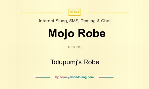 What does Mojo Robe mean? It stands for Tolupumj`s Robe