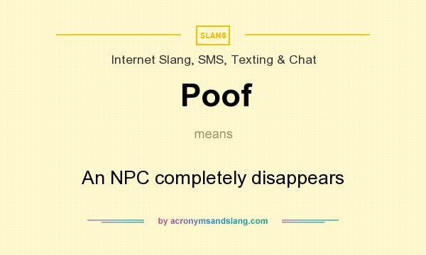 What does Poof mean? It stands for An NPC completely disappears