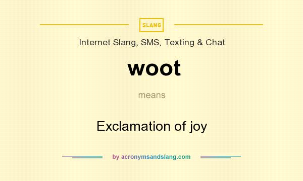 What does woot mean? It stands for Exclamation of joy