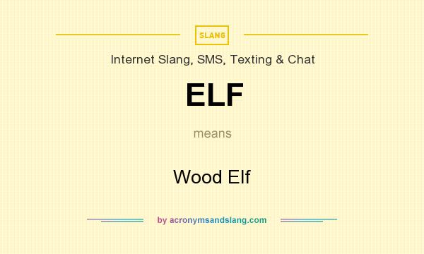 What does ELF mean? It stands for Wood Elf