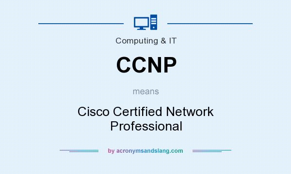 What does CCNP mean? It stands for Cisco Certified Network Professional