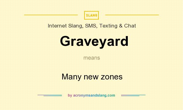 What does Graveyard mean? It stands for Many new zones