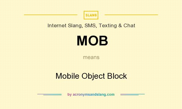 What does MOB mean? It stands for Mobile Object Block