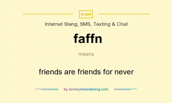 What does faffn mean? It stands for friends are friends for never