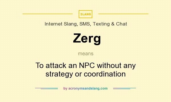 What does Zerg mean? It stands for To attack an NPC without any strategy or coordination