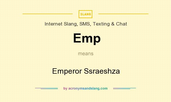 What does Emp mean? It stands for Emperor Ssraeshza