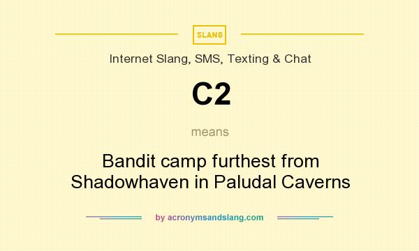 What does C2 mean? It stands for Bandit camp furthest from Shadowhaven in Paludal Caverns
