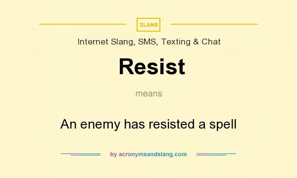 What does Resist mean? It stands for An enemy has resisted a spell