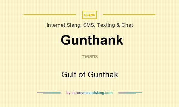 What does Gunthank mean? It stands for Gulf of Gunthak