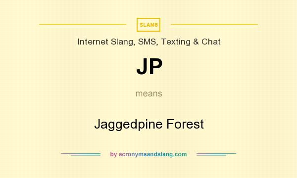 What does JP mean? It stands for Jaggedpine Forest