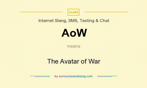 What does AoW mean? It stands for The Avatar of War