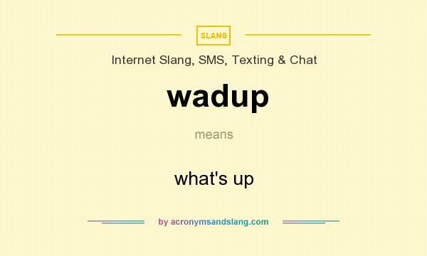 What does wadup mean? It stands for what`s up