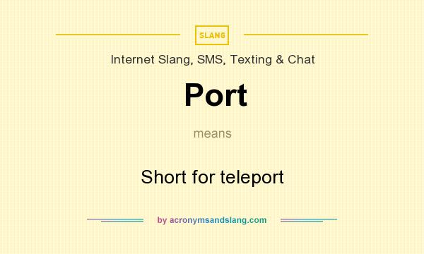 What does Port mean? It stands for Short for teleport