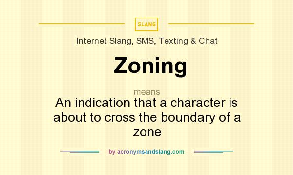 What does Zoning mean? It stands for An indication that a character is about to cross the boundary of a zone