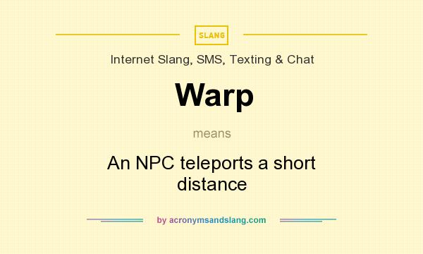 What does Warp mean? It stands for An NPC teleports a short distance