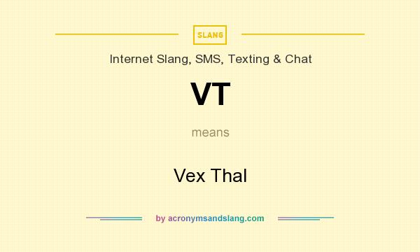 What does VT mean? It stands for Vex Thal