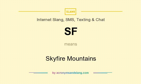 What does SF mean? It stands for Skyfire Mountains