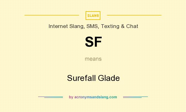 What does SF mean? It stands for Surefall Glade